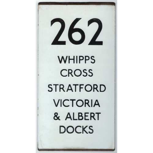 London Transport Bus Stop double vertical e Plate 262 Whipps Cross Stratford Victoria & Albert Docks